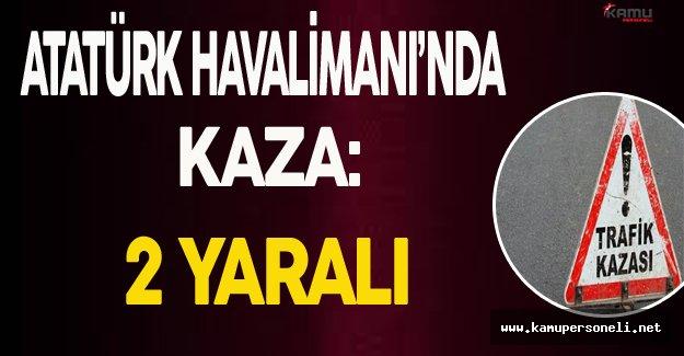 Atatürk Havalimanı'nda Kaza: 2 Yaralı !
