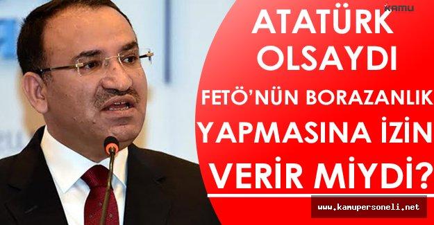 Atatürk Olsaydı FETÖ'nün Borazanlık Yapmasına İzin Verir Miydi ?