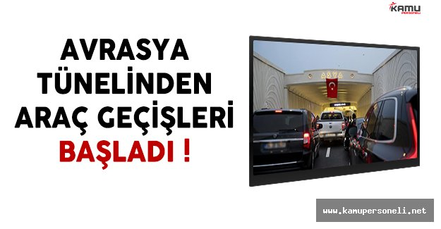 Avrasya Tünelinden Araç Geçişleri Başladı !