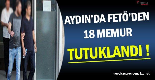 Aydın'da 18 Memur FETÖ'den Tutuklandı !