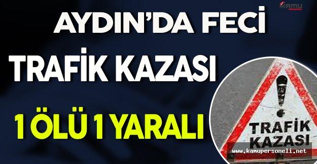 Aydın'da Kaza: 1 Ölü, 1 Yaralı !