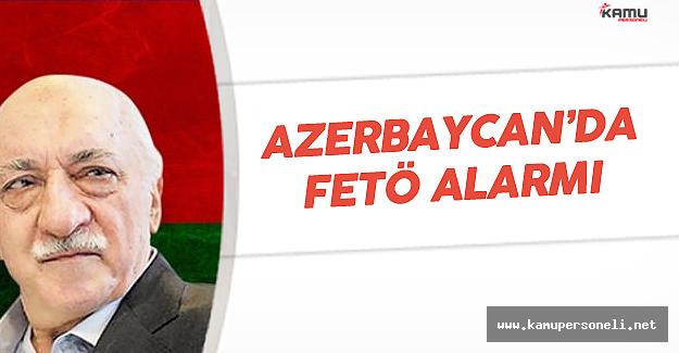 Azerbaycan'da FETÖ Alarmı ! Soruşturmalar Başladı