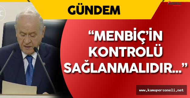 """Bahçeli: """" Menbiç'in Kontrolü Sağlanmalıdır!"""""""