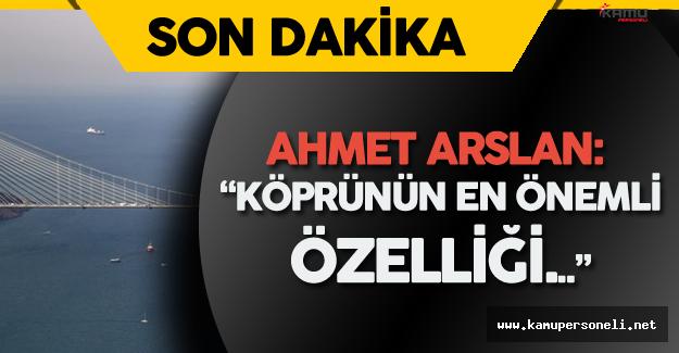 """Bakan Ahmet Arslan """"Yavuz Sultan Selim Köprüsü'nün En Önemli Özelliği..."""""""