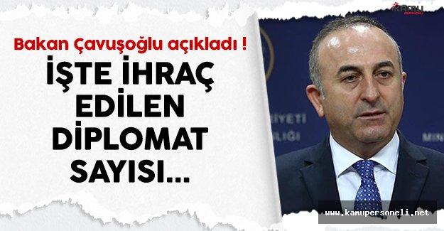 Bakan Çavuşoğlu, ihraç edilen diplomatların sayısını açıkladı