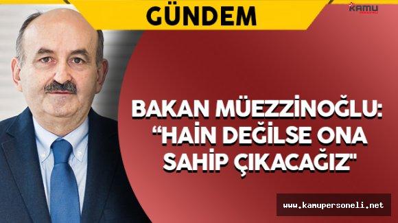 """Bakan Müezzinoğlu: """"Hain değilse ona sahip çıkacağız"""""""