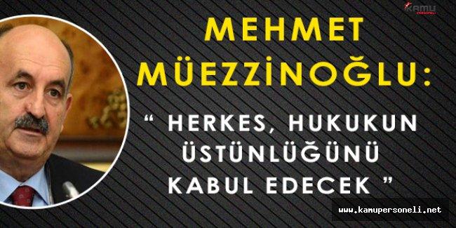 """Bakan Müezzinoğlu: """" Herkes hukukun üstünlüğünü kabul edecek """""""