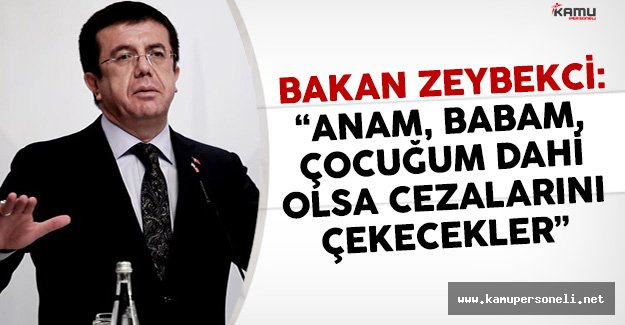 Bakan Zeybekci: 'Anam, Babam Dahi Olsa Cezalarını Çekecekler'