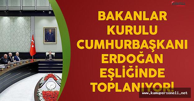 Bakanlar Kurulu Cumhurbaşkanı Erdoğan Eşliğinde Toplanacak