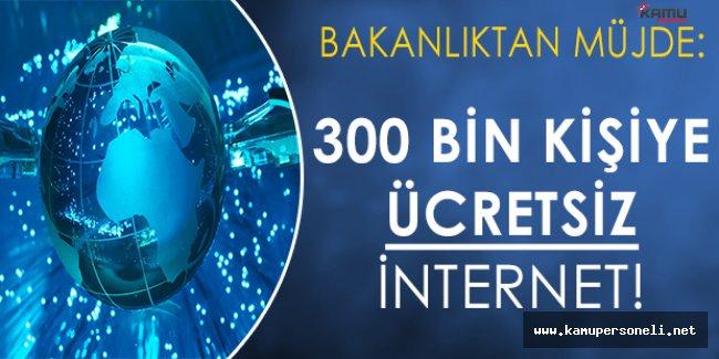 Bakanlık Müjdeledi: 300 Bin Kişiye Ücretsiz İnternet Hizmeti Sağlanacak!
