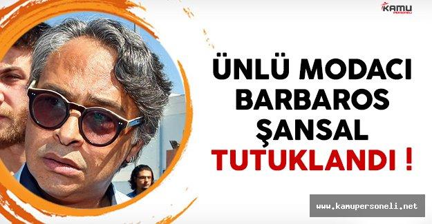 Barbaros Şansal için son dakika tutuklama kararı