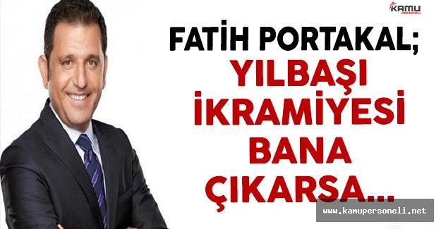 Başarılı Sunucu Fatih Portakal'a Yılbaşı İkramiyesi Çıkarsa Ne Yapacak ?