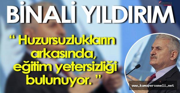 """Başbakan Binali Yıldırım: """" Huzursuzlukların arkasında, eğitim yetersizliği var. """""""