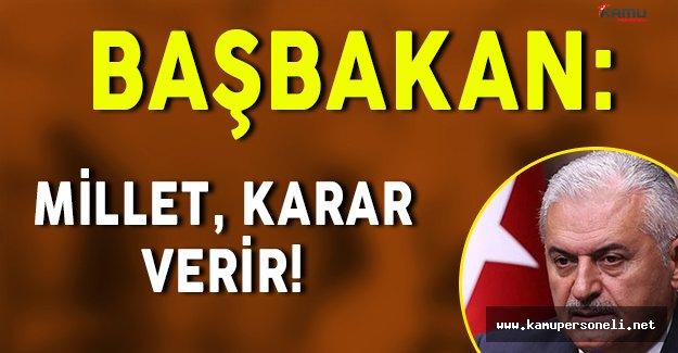 """Başbakan Binali Yıldırım: """" Millet karar verir """""""