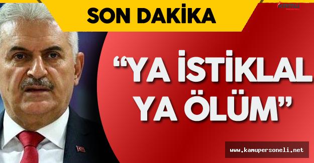 "Başbakan Binali Yıldırım : ""Ya İstiklal Ya Ölüm"""