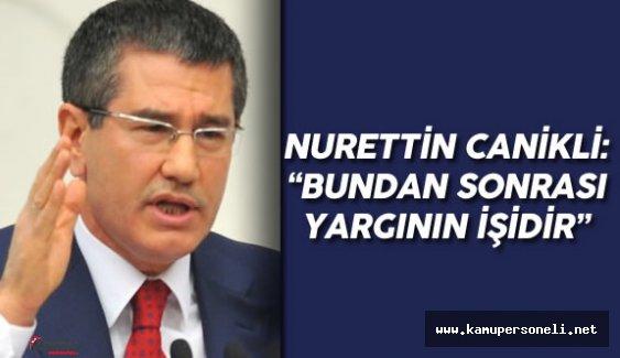 """Başbakan Yardımcısı Canikli : """" Bundan Sonra Kararı Yargı Verir"""""""
