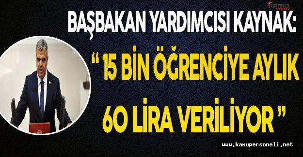 """Başbakan Yardımcısı Kaynak: """"15 Bin Öğrenciye Aylık 60 Lira Veriliyor"""""""