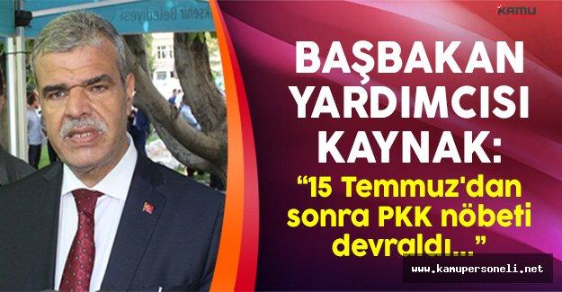 Başbakan Yardımcısı Kaynak: '15 Temmuz'dan Sonra PKK Nöbeti Devraldı'