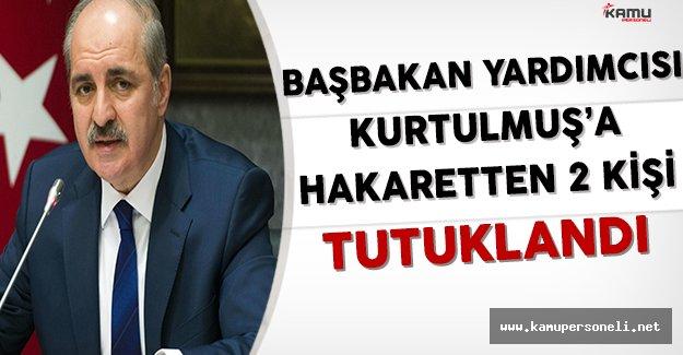 Başbakan Yardımcısı Kurtulmuş'a Hakaret Eden 2 Kişi Tutuklandı