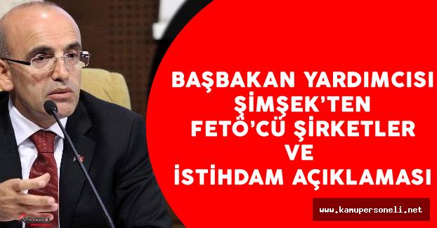 Başbakan Yardımcısı Şimşek'ten FETÖ'cü Şirketler ve İstihdam Açıklaması