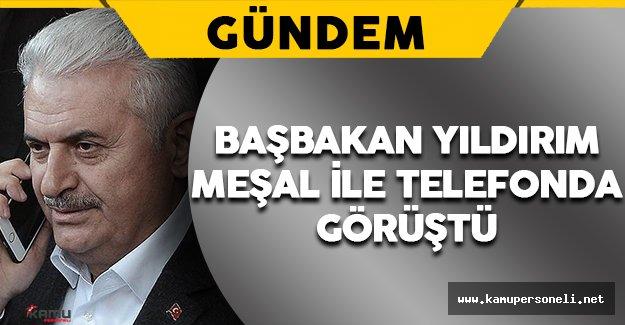 Başbakan Yıldırım Halid Meşal ile Telefonda Görüştü