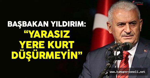 Başbakan Yıldırım: 'Yarasız yere kurt düşürmeyin'