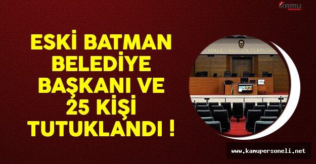 Batman Belediye Başkanı ve 25 Kişi Tutuklandı
