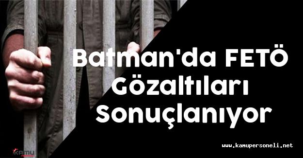 Batman'da FETÖ Gözaltıları Sonuçlanıyor