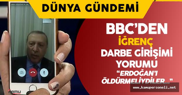 BBC'den Darbe Girişimi İle İlgili Küstah Yorum