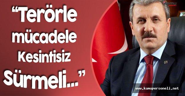 """BBP Genel Başkanı Mustafa Destici:"""" Terörle Mücadele Kesintisiz Sürmeli"""""""