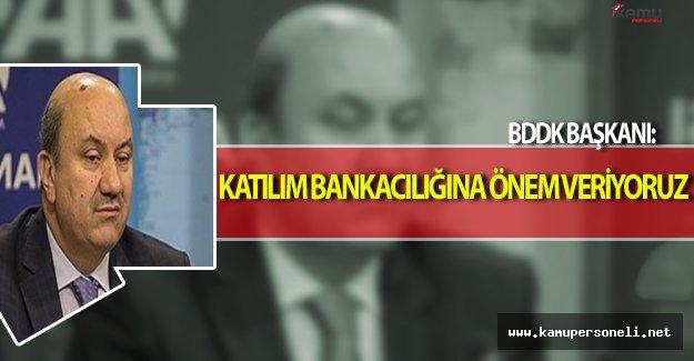 BDDK Başkanı: Katılım Bankacılığına Büyük Önem Veriyoruz