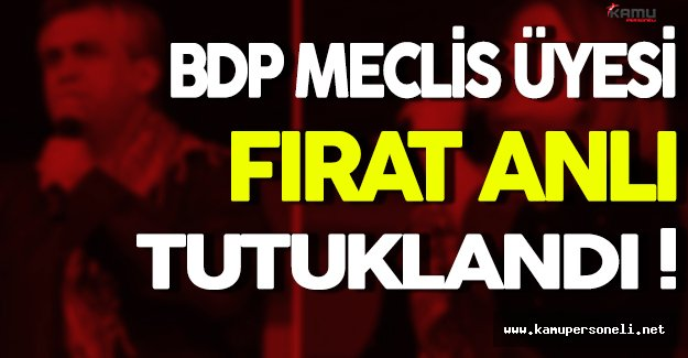 BDP Meclis Üyesi Fırat Anlı Tutuklandı