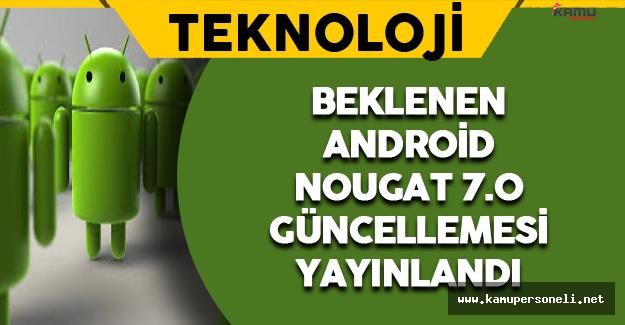 Beklenen Android Nougat 7.0 Güncellemesi Yayınlandı