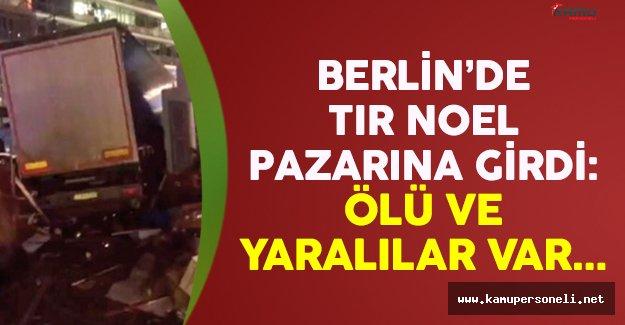 Berlin'de TIR Noel pazarına girdi: Ölü ve yaralılar var