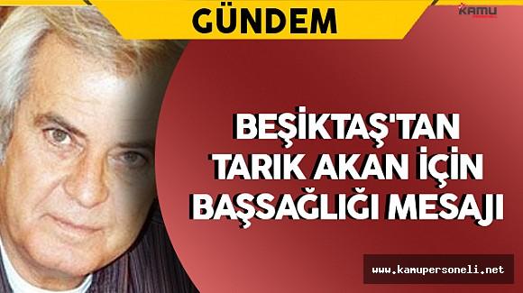 Beşiktaş'tan Tarık Akan İçin Başsağlığı Mesajı