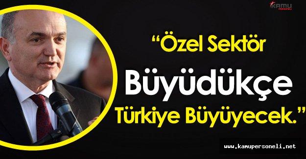 """Bilim, Sanayi ve Teknoloji Bakanı Özlü:"""" Özel Sektör Büyüdükçe Türkiye'de Büyüyecek"""""""