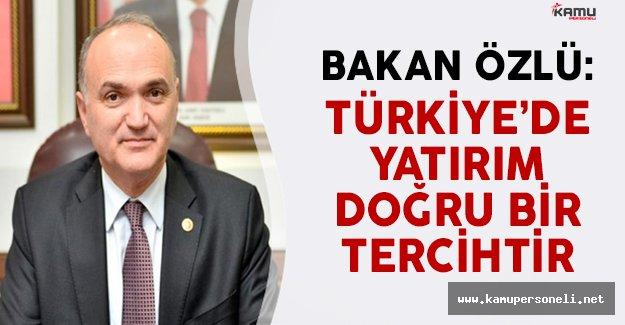 Bilim Sanayi ve Teknoloji Bakanı Özlü Türkiye'nin Yatırım İçin Doğru Bir Tercih Olduğunu Açıkladı