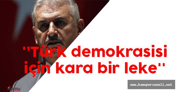 Binali Yıldırım; ''Türk demokrasisi için kara bir leke''