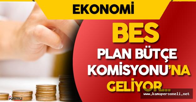 Bireysel Emeklilik Sistemi (BES) Meclis Plan Bütçe Komisyonu'na Geliyor ! Yakında Yasalaşacak