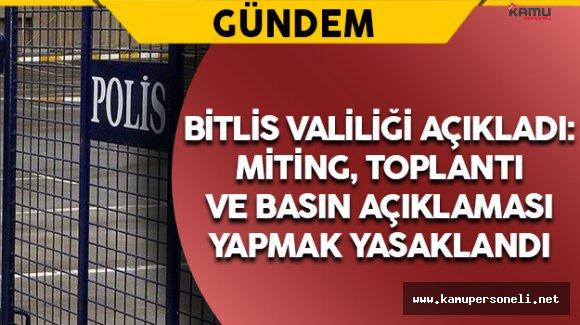 Bitlis Valiliği Açıkladı:Miting, Toplantı ve Basın Açıklaması Yapmak Yasaklandı