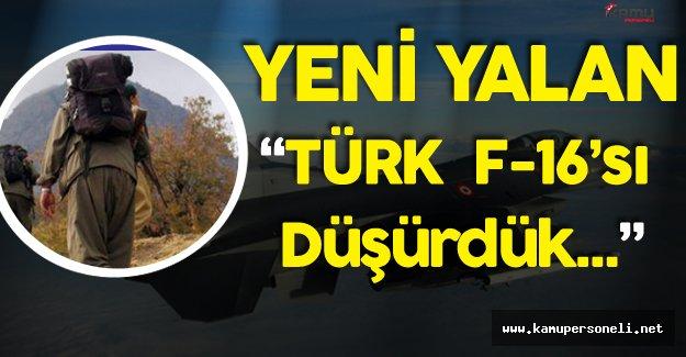 """Bölücü Terör Örgütünün Yeni Yalanı:"""" Türk F-16'sı Düşürdük """" Oldu"""
