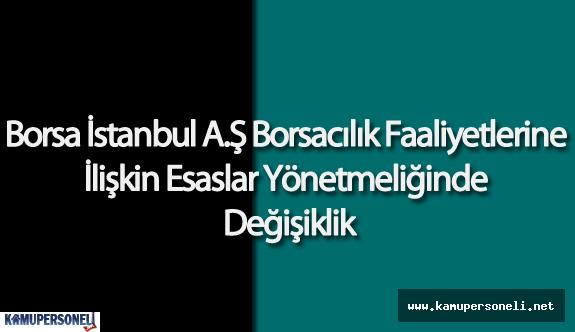 Borsa İstanbul A.Ş Borsacılık Faaliyetlerine İlişkin Esaslar Yönetmeliğinde Değişiklik