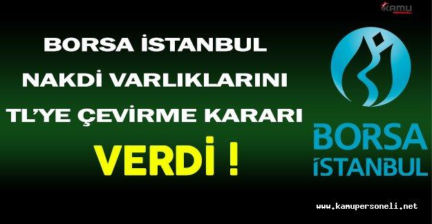 Borsa İstanbul Tüm Nakdi Varlıkların TL'ye Çevrilmesine Karar Verdi !