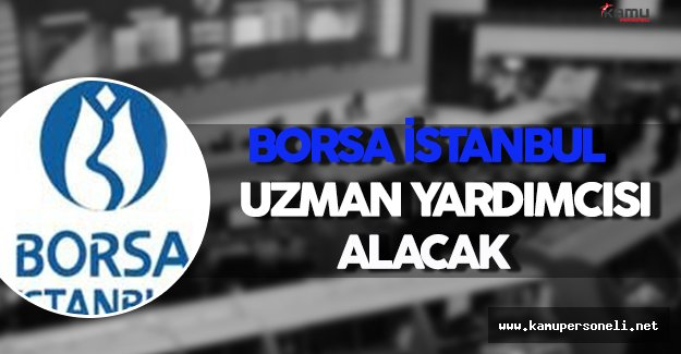 Borsa İstanbul Uzman Yardımcısı Alacak