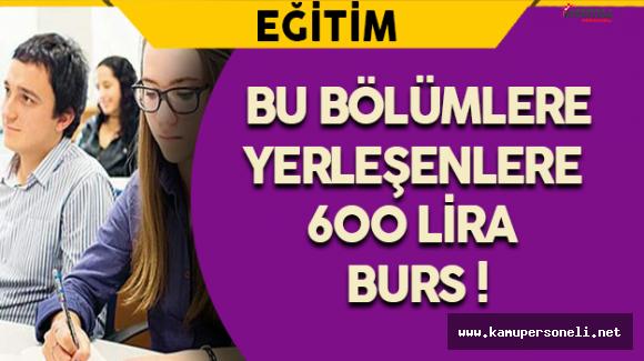Bu Bölümlere Yerleşenlere 600 Lira Burs !