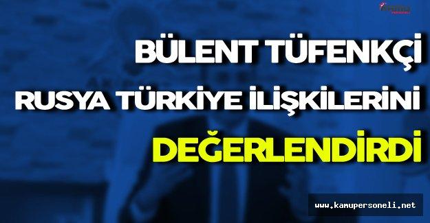 Bülent Tüfenkçi Rusya Türkiye İlişkilerini Değerlendirdi