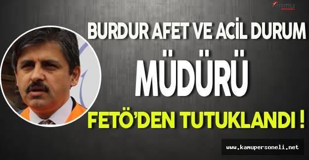 Burdur'da AFAD Müdürü Fetö'den Tutuklandı