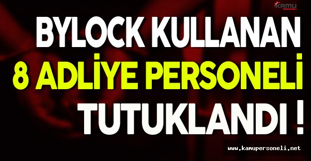 Bursa'da 8 Adliye Personeli ByLock'dan Tutuklandı
