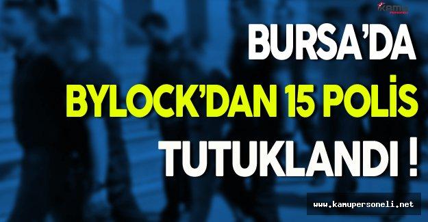 Bursa'da ByLock'dan 15 Polis Tutuklandı