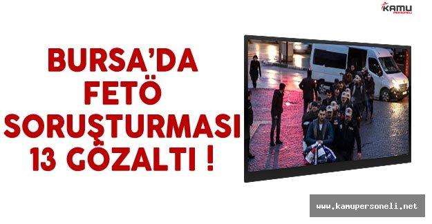 Bursa'da FETÖ Soruşturması 13 Zanlı Adliyede